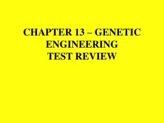 CHAPTER 13 – GENETIC ENGINEERING  TEST REVIEW