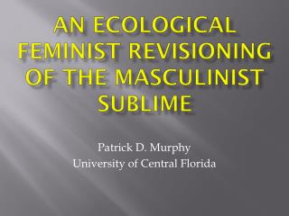 An Ecological Feminist  Revisioning  of the  Masculinist  Sublime
