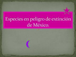 Especies en peligro de extinción de México.