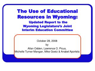 The Use of Educational  Resources in Wyoming:  Updated Report to the Wyoming Legislature s Joint  Interim Education Comm