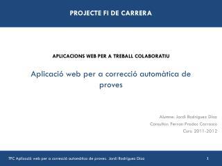 Alumne: Jordi Rodríguez Díaz Consultor: Ferran Prados Carrasco Curs: 2011-2012
