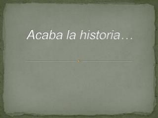 Acaba la historia…