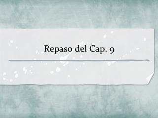 Repaso  del Cap. 9