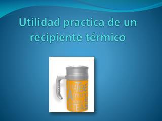 Utilidad practica de un recipiente térmico