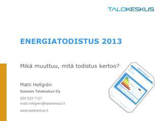 ENERGIATODISTUS 2013 Mikä muuttuu, mitä todistus kertoo? Matti Hellgrén