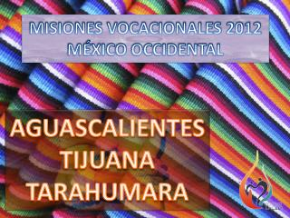 MISIONES VOCACIONALES 2012 MÉXICO OCCIDENTAL