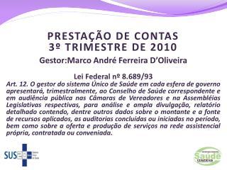 PRESTAÇÃO DE CONTAS  3º TRIMESTRE DE 2010  Gestor:Marco André Ferreira D'Oliveira