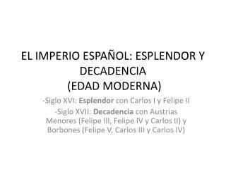 EL IMPERIO ESPAÑOL: ESPLENDOR Y DECADENCIA  (EDAD MODERNA)