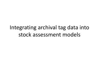 Integrating archival tag data into stock assessment models