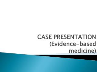 CASE PRESENTATION ( Evidence-based medicine )