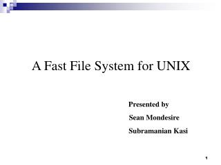A Fast File System for UNIX                                        Presented by