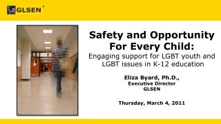 Safety and Opportunity  For Every Child: Engaging support for LGBT youth and