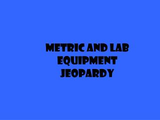 Metric and Lab Equipment Jeopardy
