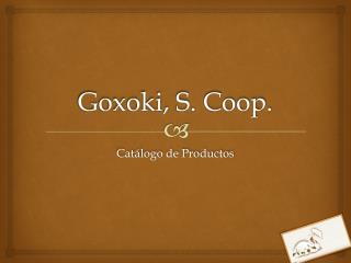 Goxoki, S. Coop.