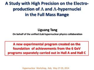 Liguang Tang On behalf of the unified  JLab hypernuclear  physics collaboration