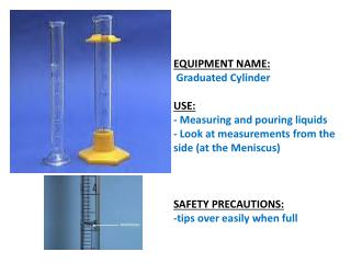 EQUIPMENT NAME: Graduated Cylinder USE: - Measuring and pouring liquids