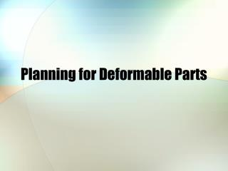 Planning for Deformable Parts