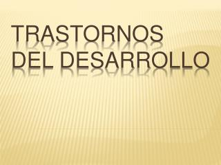 TRASTORNOS DEL DESARROLLO