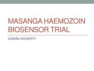 MASANGA HAEMOZOIN BIOSENSOR TRIAL
