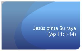Jesús pinta  Su  raya ( Ap  11:1-14 )