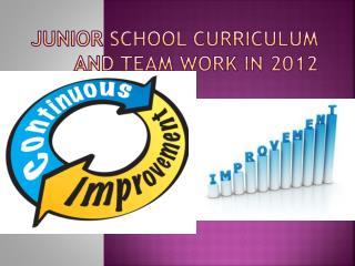 Junior School Curriculum and Team  W ork in 2012
