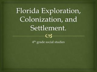 Florida Exploration, Colonization, and Settlement.