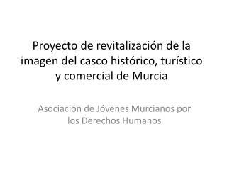 Proyecto de revitalización de la imagen del casco histórico, turístico y comercial de Murcia