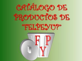 """CATÁLOGO DE PRODUCTOS DE """"FELPEYU?"""""""