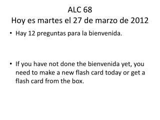 ALC 68 Hoy  es martes  el 27 de  marzo  de 2012