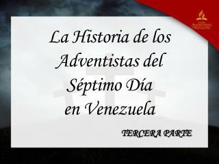 La Historia de los Adventistas del Séptimo Día e n Venezuela