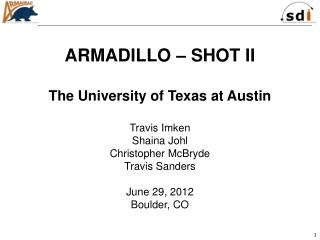 ARMADILLO – SHOT II The University of Texas at Austin Travis  Imken Shaina Johl