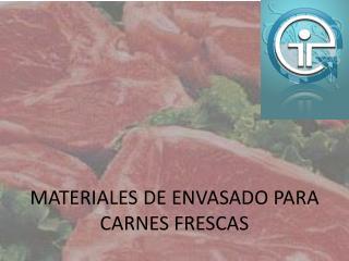 MATERIALES DE ENVASADO PARA CARNES FRESCAS