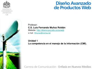Profesor:  C.S. Luis Fernando Mu oz Rold n Website: diseno.puj.co