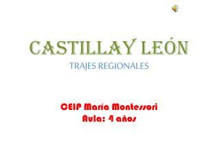 CASTILLAY LEÓN TRAJES REGIONALES CEIP María Montessori Aula: 4 años
