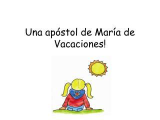 Una apóstol de María de Vacaciones!
