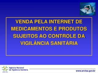 VENDA PELA INTERNET DE MEDICAMENTOS E PRODUTOS SUJEITOS AO CONTROLE DA VIGIL NCIA SANIT RIA