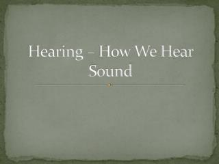 Hearing � How We Hear Sound