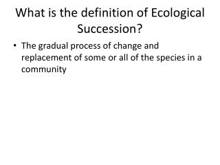 What is the definition of Ecological Succession?
