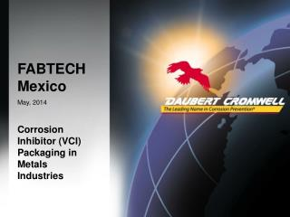 FABTECH Mexico May, 2014 Corrosion  Inhibitor  (VCI)  Packaging  in  M etals  I ndustries
