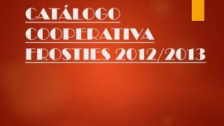 CAT�LOGO COOPERATIVA FROSTIES 2012/2013