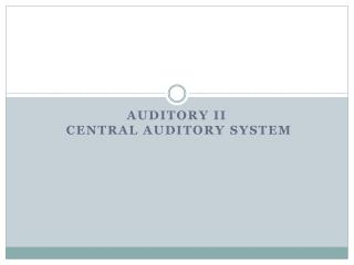 Auditory II  Central Auditory  System
