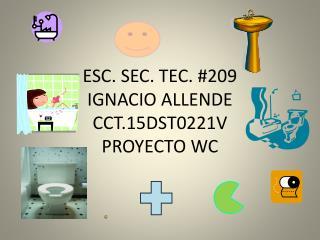 ESC. SEC. TEC. #209  IGNACIO ALLENDE  CCT.15DST0221V PROYECTO WC