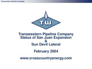 Transwestern Pipeline Company Status of San Juan Expansion  Sun Devil Lateral  February 2004  crosscountryenergy