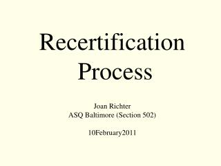 Recertification  Process Joan Richter ASQ Baltimore (Section 502) 10February2011