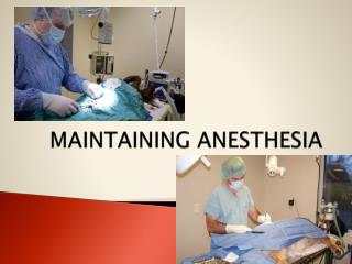 MAINTAINING ANESTHESIA