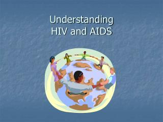 Understanding  HIV and AIDS