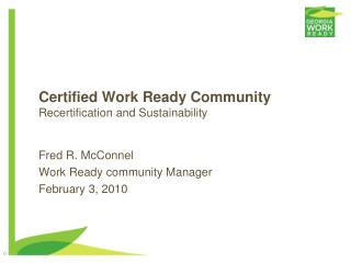 Certified Work Ready Community  Recertification and Sustainability