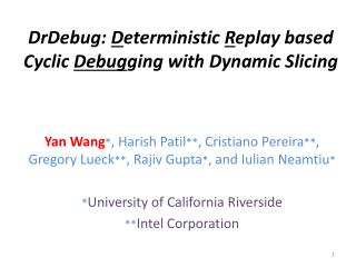 DrDebug :  D eterministic  R eplay based Cyclic  Debug ging with  Dynamic Slicing