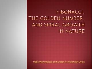 Fibonacci,  The Golden number,  and Spiral Growth in nature