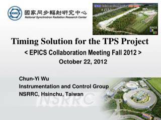 Timing Solution for the TPS Project < EPICS Collaboration Meeting Fall 2012 > October 22, 2012